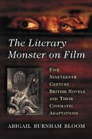 The literary monster on film : five nineteenth century British novels and their cinematic adaptations / Abigail Burnham Bloom http://fama.us.es/record=b2612975~S5*spi