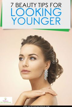 7 Beauty Tips for Looking Younger. #MakeUp #Moisturizer #TightenSkin #Acne #Cellulite #SkintightNaturals