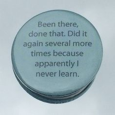 """1.50"""" Pinback button """"Been there, done that. Did it again..."""" - pinned by pin4etsy.com"""