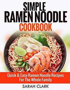Simple Ramen Noodle Cookbook Quick & Easy Ramen Noodle Recipes For The Whole Family - Kindle edition by Sarah Clark. Cookbooks, Food & Wine Kindle eBooks @ Amazon.com.