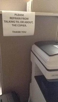Passive Aggressive Notes from the Office | Funny Work Memos   that sign is not fair , how will you get the copier to work if you don't coax it