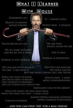 I learn more from House than I do in school at the moment....