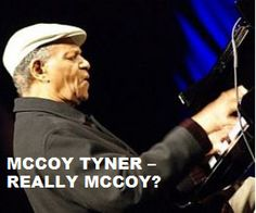TODAY (December 11) Mr. Alfred McCoy Tyner is 76.  Happy Birthday Sir. To watch his 'VIDEO PORTRAIT'  'McCoy Tyner  - Really McCoy?' in a large format, to hear  'YOUR BEST OF Mccoy Tyner' on Spotify, go to >> http://go.rvj.pm/gy