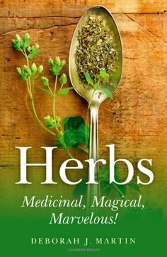"""Witch Library:  #Witch #Library ~ """"Herbs: Medicinal, Magical, Marvelous!"""" by Deborah J. Martin."""