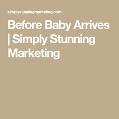 Before Baby Arrives | Simply Stunning Marketing