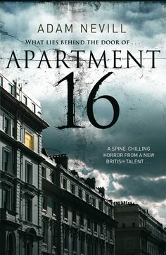 Apartment 16  by Adam Nevill   Genre: Horror  Publisher: Pan  Publishing Information: Paperback, 368 pages  ISBN 10: 0330514962  ISBN 13: 97...