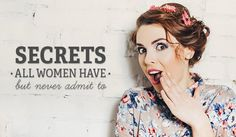 21 Secrets All Women Have (But Never Admit To)