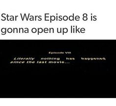 Star Wars Episdoe 8 is gonna open up like: Literally nothing has happened since the last movie...