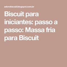 Biscuit para iniciantes: passo a passo: Massa fria para Biscuit