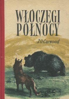 """""""Włóczęgi północy"""" (Nomads of the North) James Oliver Curwood Cover by Janusz Grabiański (Grabianski) Published by Wydawnictwo Iskry 1954"""