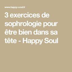 3 exercices de sophrologie pour être bien dans sa tête - Happy Soul