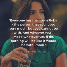 how i met your mother (himym) quote - Funny Texts Tv Quotes, Words Quotes, Best Quotes, Funny Quotes, Life Quotes, Ted Himym, How Met Your Mother, Robin Scherbatsky, Love Hurts Quotes