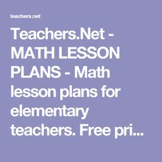Teachers.Net - MATH LESSON PLANS - Math lesson plans for elementary teachers. Free printables and classroom reproducibles.