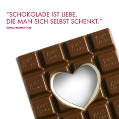 Schokolade ist Liebe, die man sich selbst schenkt.