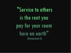 Image Detail for - ... to others is the rent you pay for your room here on earth muhammad ali