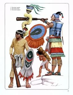 """Tlaxcaltec Officer, Tlaxcaltec porter, Texcocoan King Source: Osprey Military Men-At-Arms series 101 """"The Conquistadores"""" by Terence Wise. Illustrator: Angus McBride"""