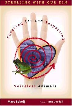 Strolling with Our Kin: Speaking for and Respecting Voiceless Animals, http://www.amazon.com/dp/1881699021/ref=cm_sw_r_pi_awdm_K3l-tb1A485C6