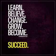 """Learn . Believe. Change. Grow. Become. Succeed."" -  You have to learn how to succeed. Plan your future and set your strategy to become bigger, better or more fit. Then you got to believe in yourself and your plan. Proceed to change and implement your strategy. Grow. Become the one you want to become. And succeed. - #believeinyourself #succeed #quotes #fitnessmotivation"