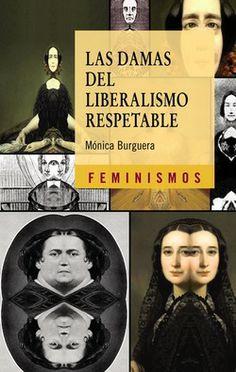 Las damas del liberalismo respetable : los imaginarios sociales del feminismo liberal en España (1834-1850) / Mónica Burguera. Cátedra ; Publicacions Universitat de València, 2012