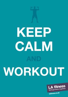 KEEP CALM and WORK OUT - LA fitness