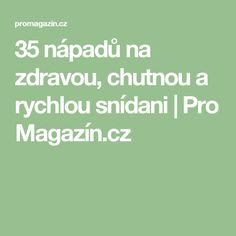 35 nápadů na zdravou, chutnou a rychlou snídani | Pro Magazín.cz