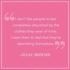 Clothes are an extension of who you are.
