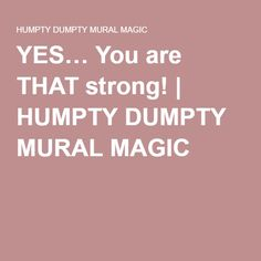 YES… You are THAT strong! | HUMPTY DUMPTY MURAL MAGIC