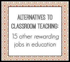 Being a teacher in the classroom is not the only way you can help to educate children. Here are some of the other things you can do as an educator.