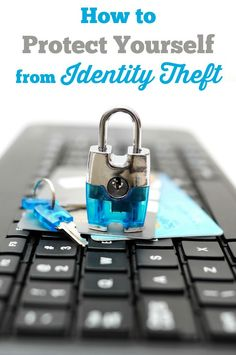 How to Protect Yourself from Identity Theft - here are seven things you can start doing today!