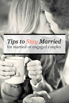 Melissa Faye: TIPS TO STAY MARRIED