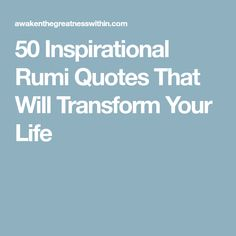 50 Inspirational Rumi Quotes That Will Transform Your Life
