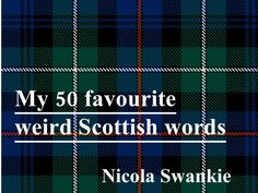 50 Weird Scottish Words ~ Brings back a lot of childhood memories of trying to figure out what some relatives were saying.