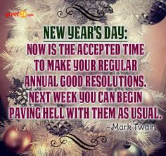 new years day now is the accepted time to make your regular annual good resolutions