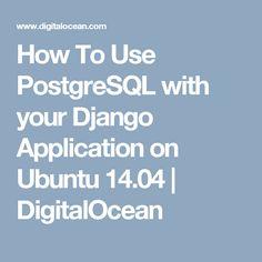 How To Use PostgreSQL with your Django Application on Ubuntu Being Used