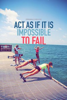 fitspoholic: Act as if it is IMPOSSIBLE to fail More fitspo Wallpapers here