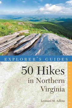 Explorer's Guides 50 Hikes in Northern Virginia: Walks, Hikes, and Backpacks from the Allegheny Mountains to Ches...