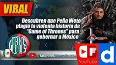 """Descubren que Peña Nieto plagió la violenta historia de """"Game of Thrones..."""