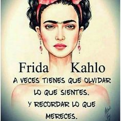 """""""Sometimes you have to forget how you feel and remember what you deserve"""". True Quotes, Words Quotes, Sayings, Frida Quotes, Mexican Quotes, Mexican Art, Frida And Diego, Quotes En Espanol, Spanish Quotes"""