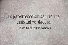 Frases bonitas y versos de amor: CALDERON DE LA BARCA - AMISTAD VERDADERA