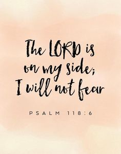The Lord is on my side; I will not fear Psalm No matter what we're facing, the Lord is with us. We have no reason to worry or fear because God always works everything out for good. Remember this bible verse the next time your fear seems to be takin Psalm 118, Scripture Quotes, Bible Scriptures, Psalms Quotes, Faith Bible Verses, Verses For Encouragement, Psalms Verses, Verses On Fear, Bible Verses About Worry