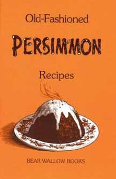 Old Fashioned Persimmon Recipes: This is a great little cookbook from my childhood!