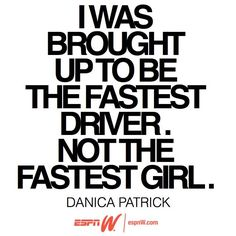 Athlete mantra from Danica Patrick. Words to live by, girls.