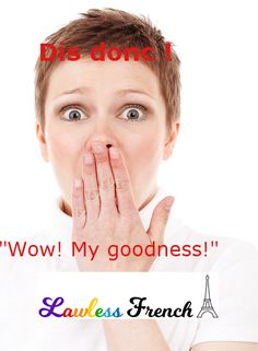"""""""Dis donc"""" doesn't just indicate surprise, as this lesson points out. #french #learnfrench #lawlessfrench"""