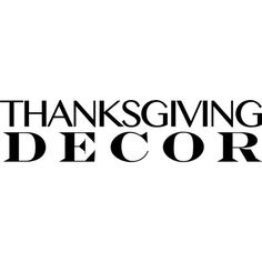 Thanksgiving Decor text ❤ liked on Polyvore featuring text, words, thanksgiving, fall, phrase, quotes and saying