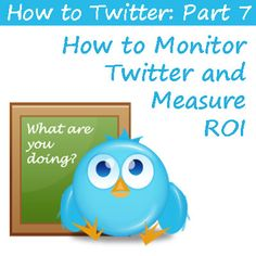 Twitter Marketing: How to Twitter: Part 7 - How to Monitor Twitter and Measure ROI