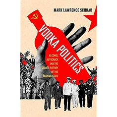 Vodka Politics: Alcohol, Autocracy, and the Secret History of the Russian State * For more information, visit image link.