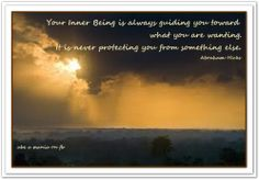 Your Inner Being is always guiding you toward what you are wanting. It is never protecting you from something else. - Abraham-Hicks Quotes.