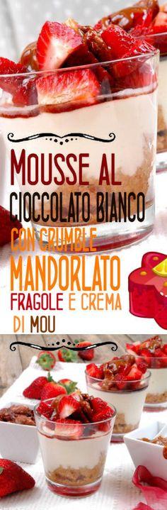 Mousse al cioccolato bianco con crumble mandorlato, fragole e crema di mou