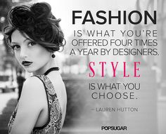Pin for Later: 32 Famous Fashion Quotes Perfect For Your Pin Board Seasons may change, but personal style is no passing trend. Lauren Hutton, Famous Fashion Quotes, Famous Quotes, Pretty Outfits, Pretty Clothes, Fashion Photo, Trendy Fashion, Fashion Clothes, Style Fashion