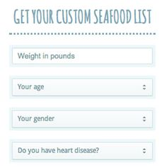 EWG's calculator that includes weight, age, and gender to calculate what seafood to eat, what to avoid, and how many servings to have per week.